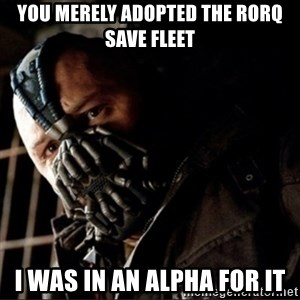 Bane Permission to Die - you merely adopted the rorq save fleet I was in an alpha for it