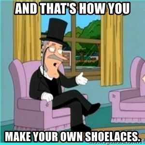 buzz killington - And that's how you make your own shoelaces.