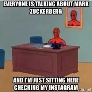 Spiderman Desk - everyone is talking about mark zuckerberg and i'm just sitting here checking my instagram