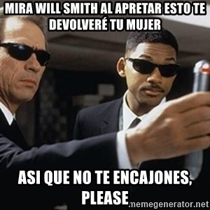 men in black - MIRA WILL SMITH AL APRETAR ESTO TE DEVOLVERÉ TU MUJER ASI QUE NO TE ENCAJONES, PLEASE