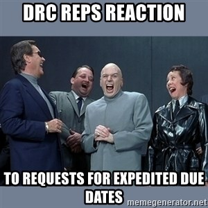 Dr. Evil and His Minions - DRC reps reaction To requests for expedited due dates