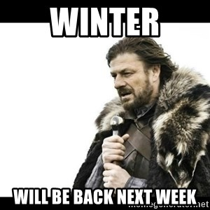 Winter is Coming - Winter will be back next week