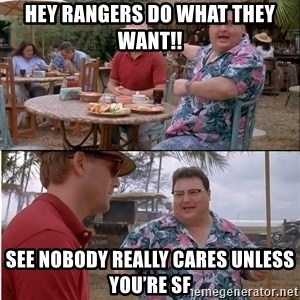 See? Nobody Cares - Hey Rangers do what they want!! See nobody really cares unless you're SF