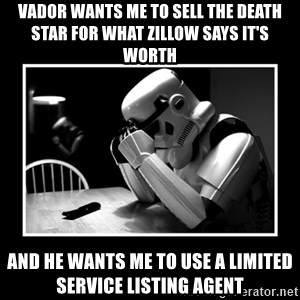 Sad Trooper - Vador wants me to sell the death star for what zillow says it's worth and he wants me to use a limited service listing agent