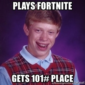 Bad Luck Brian - plays fortnite gets 101# place