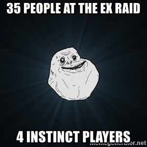 Forever Alone - 35 people at the EX raid 4 Instinct Players