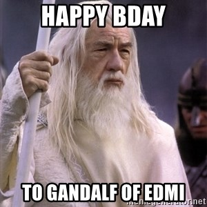 White Gandalf - HAPPY BDAY TO GANDALF OF EDMI