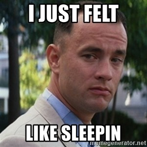 forrest gump - I just felt like sleepin