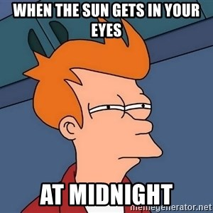 Futurama Fry - When the sun gets in your eyes at midnight