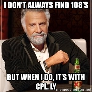 The Most Interesting Man In The World - I don't always find 108's But when I do, it's with Cpl. Ly