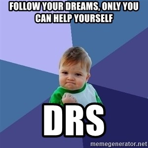 Success Kid - Follow Your Dreams, Only you can help yourself DRS