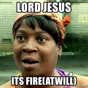 oh lord jesus it's a fire! - Lord Jesus Its fire(atwill)