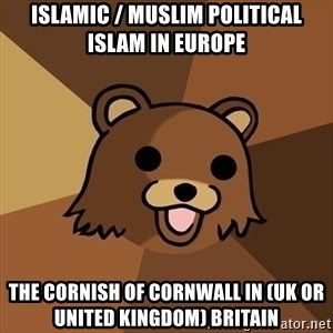 Pedobear - Islamic / Muslim Political Islam in Europe  The Cornish of Cornwall in (UK or United Kingdom) Britain