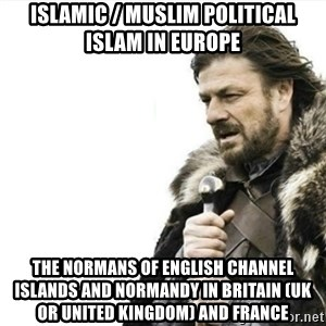 Prepare yourself - Islamic / Muslim Political Islam in Europe  The Normans of English Channel Islands and Normandy in Britain (UK or United Kingdom) and France