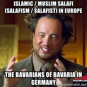 Ancient Aliens - Islamic / Muslim Salafi (Salafism / Salafist) in Europe  The Bavarians of Bavaria in Germany