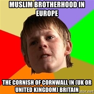 Angry School Boy - Muslim Brotherhood in Europe  The Cornish of Cornwall in (UK or United Kingdom) Britain