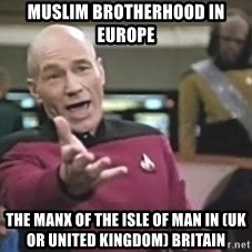 Captain Picard - Muslim Brotherhood in Europe  The Manx of The Isle of Man in (UK or United Kingdom) Britain