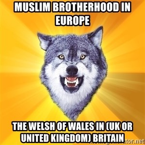Courage Wolf - Muslim Brotherhood in Europe  The Welsh of Wales in (UK or United Kingdom) Britain