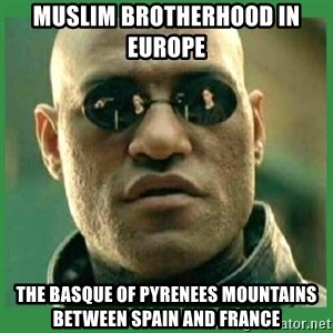 Matrix Morpheus - Muslim Brotherhood in Europe  The Basque of Pyrenees Mountains between Spain and France