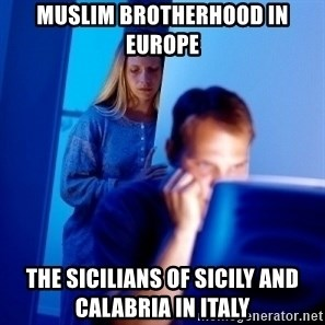 Internet Husband - Muslim Brotherhood in Europe  The Sicilians of Sicily and Calabria in Italy