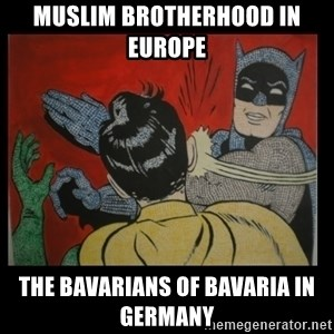 Batman Slappp - Muslim Brotherhood in Europe  The Bavarians of Bavaria in Germany