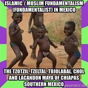 african kids dancing - Islamic / Muslim Fundamentalism (Fundamentalist) in Mexico  The Tzotzil, Tzeltal, Tojolabal, Chol and Lacandon Maya of Chiapas Southern Mexico