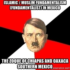 Advice Hitler - Islamic / Muslim Fundamentalism (Fundamentalist) in Mexico  The Zoque of Chiapas and Oaxaca Southern Mexico
