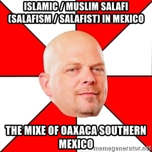 Pawn Stars - Islamic / Muslim Salafi (Salafism / Salafist) in Mexico  The Mixe of Oaxaca Southern Mexico