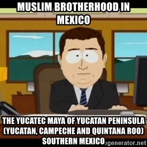 Aand Its Gone - Muslim Brotherhood in Mexico  The Yucatec Maya of Yucatan Peninsula (Yucatan, Campeche and Quintana Roo) Southern Mexico