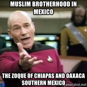 Why the fuck - Muslim Brotherhood in Mexico  The Zoque of Chiapas and Oaxaca Southern Mexico