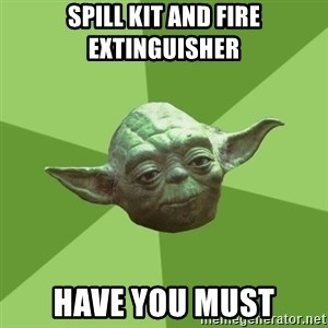 Advice Yoda Gives - Spill kit and fire extinguisher have you must