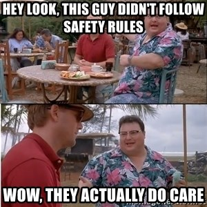See? Nobody Cares - Hey look, this guy didn't follow safety rules Wow, they actually do care