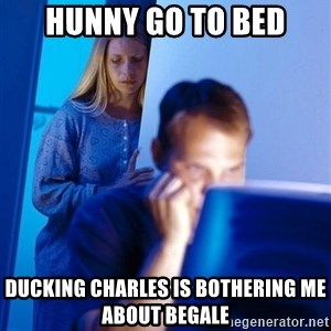 Redditors Wife - Hunny go to bed Ducking Charles is bothering me about begale