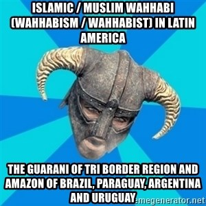 skyrim stan - Islamic / Muslim Wahhabi (Wahhabism / Wahhabist) in Latin America  The Guarani of Tri Border Region and Amazon of Brazil, Paraguay, Argentina and Uruguay