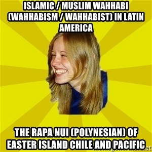 Trologirl - Islamic / Muslim Wahhabi (Wahhabism / Wahhabist) in Latin America  The Rapa Nui (Polynesian) of Easter Island Chile and Pacific