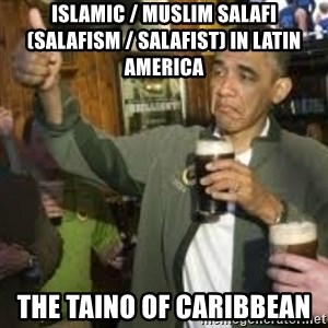 obama beer - Islamic / Muslim Salafi (Salafism / Salafist) in Latin America  The Taino of Caribbean
