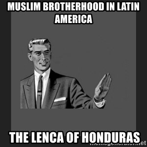 kill yourself guy blank - Muslim Brotherhood in Latin America   The Lenca of Honduras