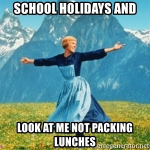 Sound Of Music Lady - School Holidays and  Look at me not packing lunches
