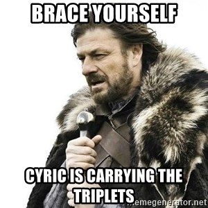 Brace Yourself Winter is Coming. - Brace Yourself Cyric is carrying the triplets