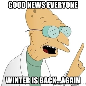 Good News Everyone - Good news everyone Winter is back...again