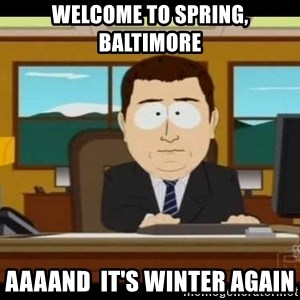 south park aand it's gone - Welcome to Spring, Baltimore AAAAND  it's Winter again