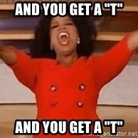 """giving oprah - And you get a """"T"""" And you get a """"T"""""""