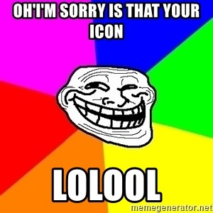 Trollface - Oh'I'm sorry is that your icon Lolool