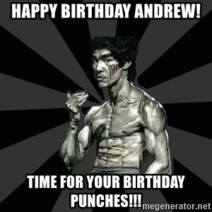 Bruce Lee Figther - Happy Birthday Andrew! Time for your birthday punches!!!