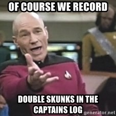Captain Picard - Of course we record  double skunks in the captains log