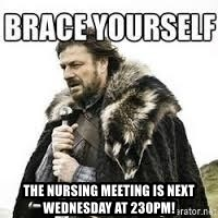 meme Brace yourself - The nursing meeting is next Wednesday at 230pm!