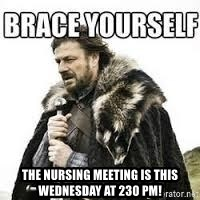 meme Brace yourself - The Nursing Meeting is this Wednesday at 230 pm!
