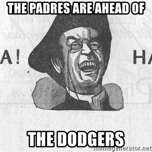 Ha Ha Guy - The padres are ahead of The dodgers