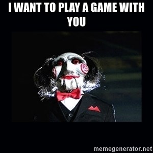 saw jigsaw meme - I want to play a game with you