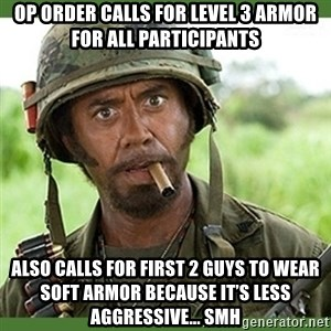 went full retard - Op Order calls for level 3 armor for all participants Also calls for first 2 guys to wear soft armor because it's less aggressive... smh